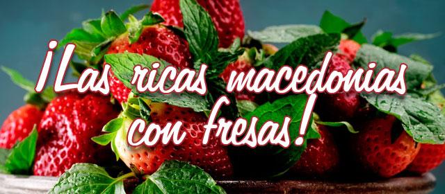 ¡Las ricas macedonias con fresas!